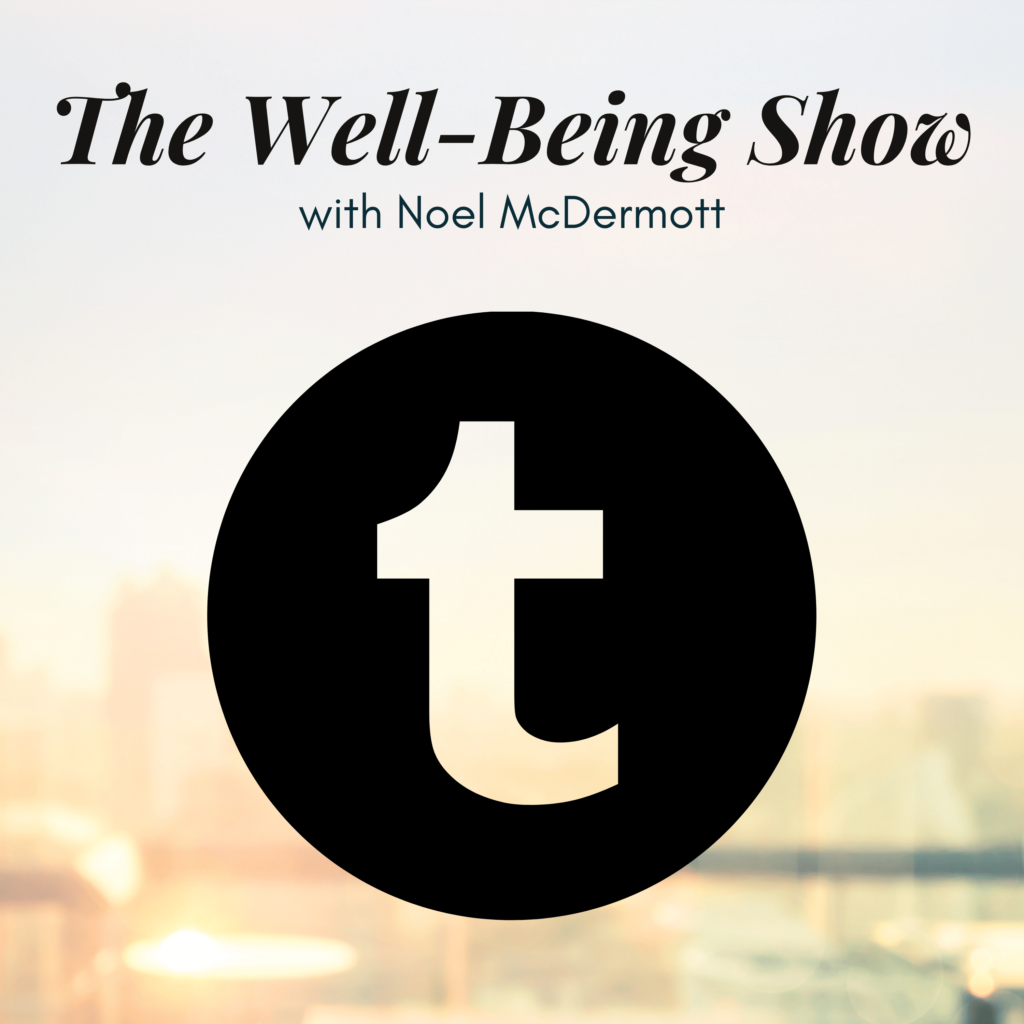 twitter the well-being show mental health podcast periscope noel mcdermott